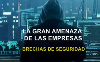 La gran amenaza de las empresas y Pymes – Brechas de Seguridad