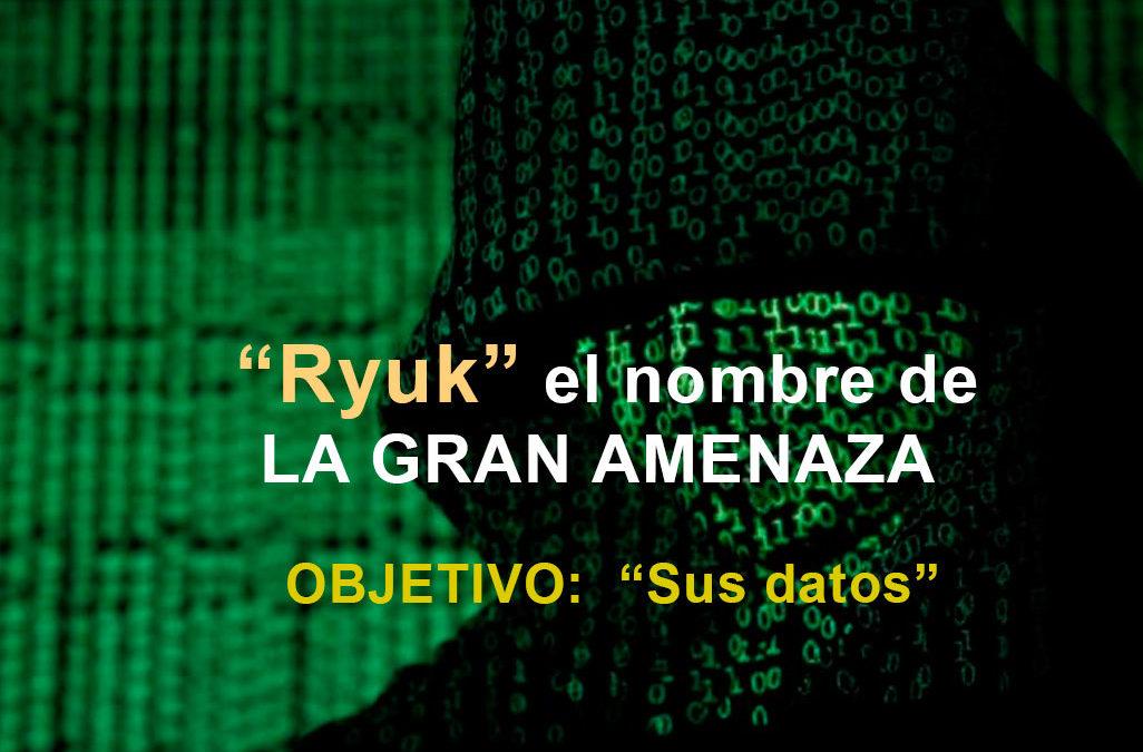 """""""Ryuk"""" el nombre de LA GRAN AMENAZA – OBJETIVO «Sus datos»"""