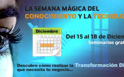 LA SEMANA MÁGICA DEL CONOCIMIENTO Y LA TECNOLOGÍA – Seminarios gratuitos del 15 al 18 de diciembre.