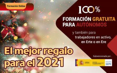 EL MEJOR REGALO PARA 2021, FORMACIÓN GRATUITA, DIRIGIDA A AUTÓNOMOS, TRABAJADORES EN ACTIVO, EN ERTE O EN ERE. ¡INICIO INMINENTE!